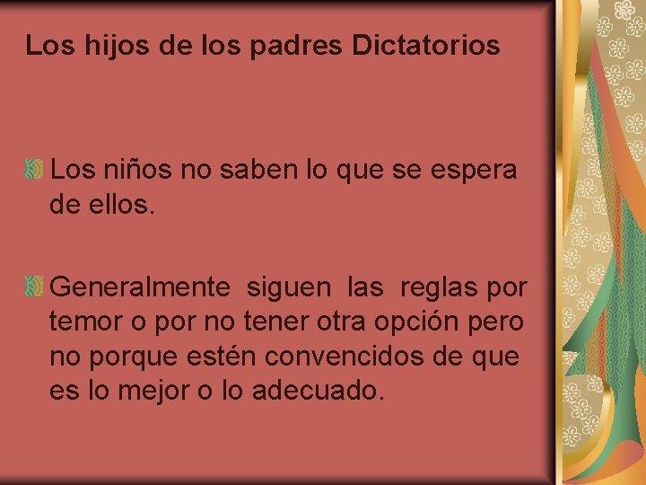 Los hijos de los padres Dictatorios Los niños no saben lo que se espera