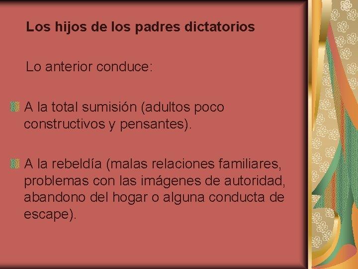 Los hijos de los padres dictatorios Lo anterior conduce: A la total sumisión (adultos