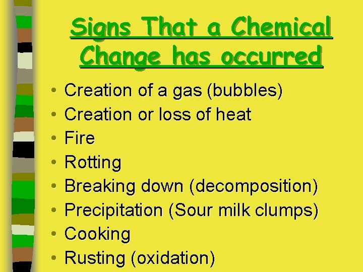 Signs That a Chemical Change has occurred • • Creation of a gas (bubbles)
