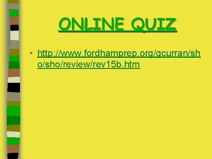 ONLINE QUIZ • http: //www. fordhamprep. org/gcurran/sh o/sho/review/rev 15 b. htm