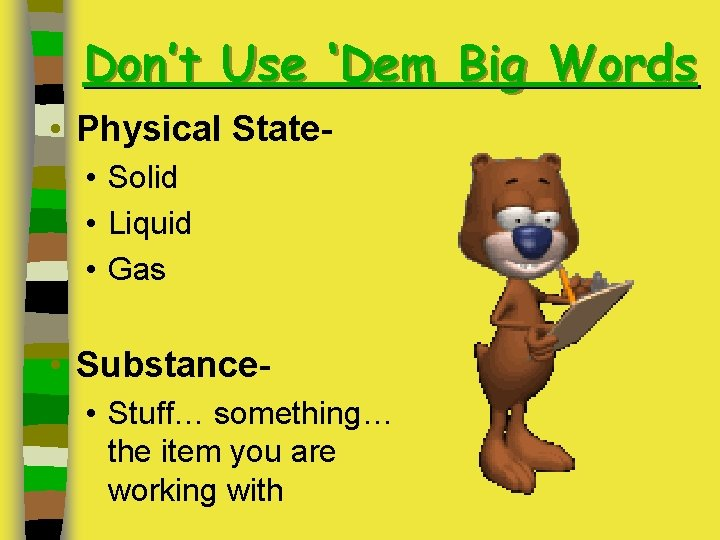 Don't Use 'Dem Big Words • Physical State • Solid • Liquid • Gas