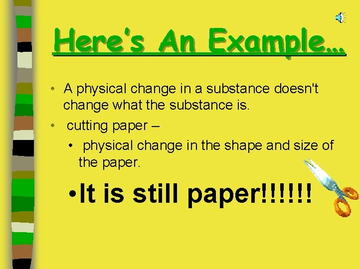 Here's An Example… • A physical change in a substance doesn't change what the