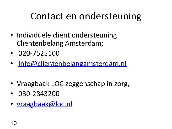 Contact en ondersteuning • Individuele cliënt ondersteuning Cliëntenbelang Amsterdam; • 020 -7525100 • info@clientenbelangamsterdam.