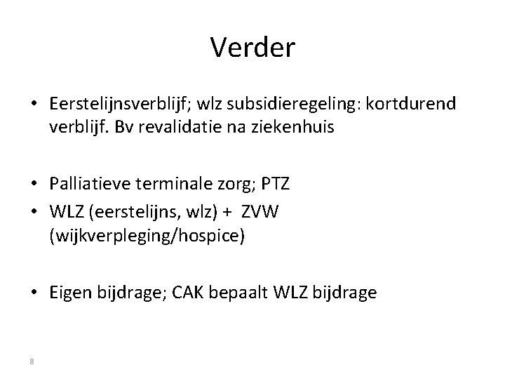 Verder • Eerstelijnsverblijf; wlz subsidieregeling: kortdurend verblijf. Bv revalidatie na ziekenhuis • Palliatieve terminale