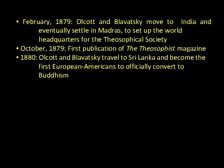 • February, 1879: Olcott and Blavatsky move to India and eventually settle in
