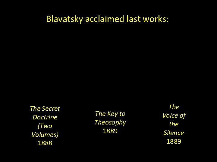 Blavatsky acclaimed last works: The Secret Doctrine (Two Volumes) 1888 The Key to Theosophy