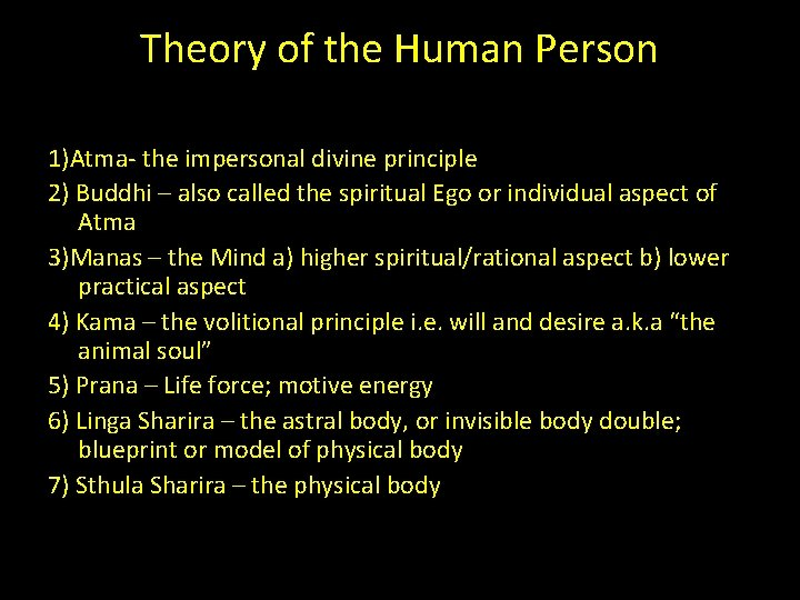 Theory of the Human Person 1)Atma- the impersonal divine principle 2) Buddhi – also