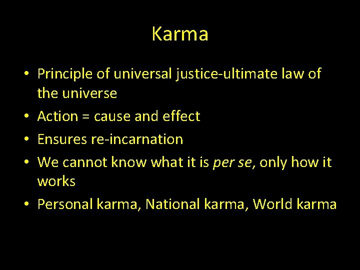Karma • Principle of universal justice-ultimate law of the universe • Action = cause