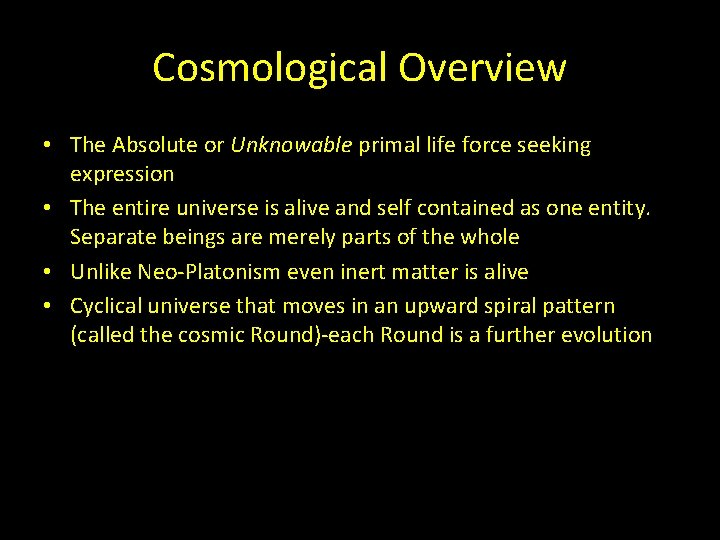 Cosmological Overview • The Absolute or Unknowable primal life force seeking expression • The