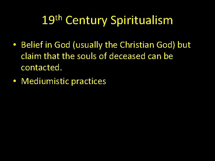 19 th Century Spiritualism • Belief in God (usually the Christian God) but claim