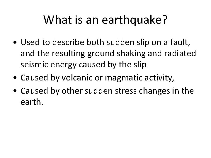 What is an earthquake? • Used to describe both sudden slip on a fault,