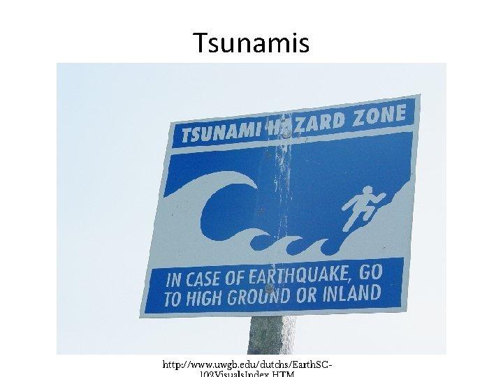 Tsunamis http: //www. uwgb. edu/dutchs/Earth. SC-