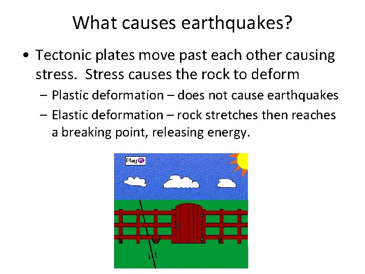 What causes earthquakes? • Tectonic plates move past each other causing stress. Stress causes