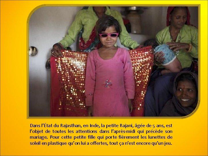Dans l'État du Rajasthan, en Inde, la petite Rajani, âgée de 5 ans, est