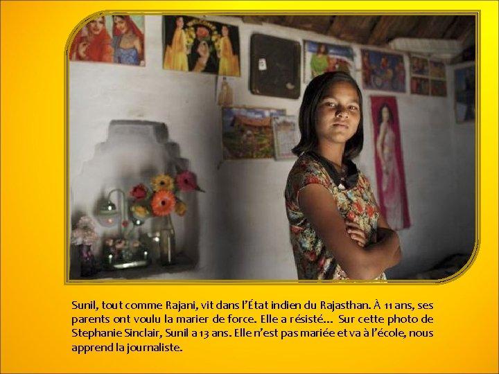Sunil, tout comme Rajani, vit dans l'État indien du Rajasthan. À 11 ans, ses