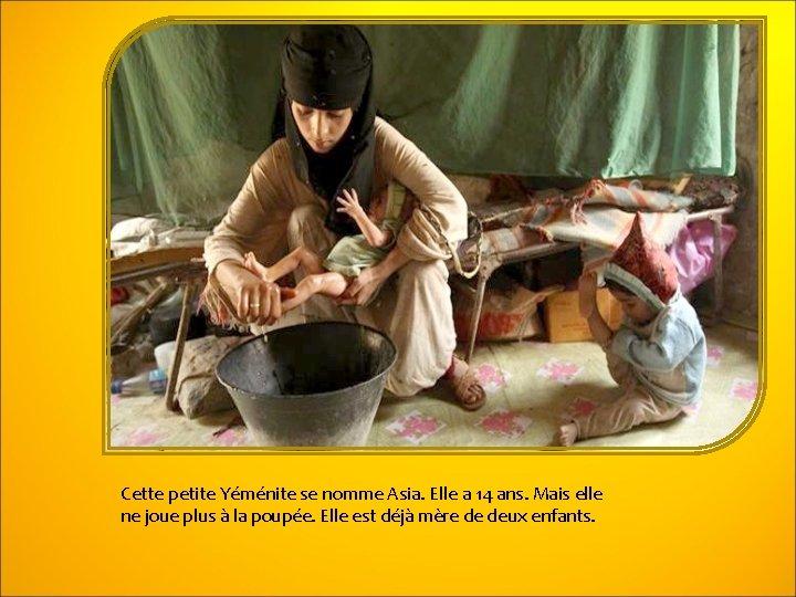 Cette petite Yéménite se nomme Asia. Elle a 14 ans. Mais elle ne joue