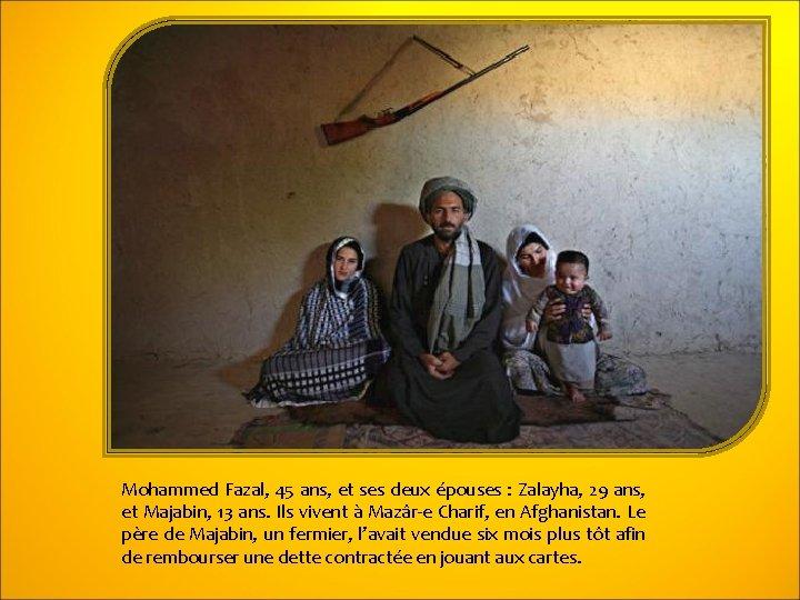 Mohammed Fazal, 45 ans, et ses deux épouses : Zalayha, 29 ans, et Majabin,