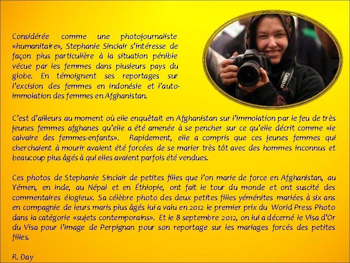 Considérée comme une photojournaliste «humanitaire» , Stephanie Sinclair s'intéresse de façon plus particulière à