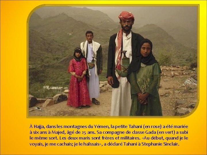 À Hajja, dans les montagnes du Yémen, la petite Tahani (en rose) a été
