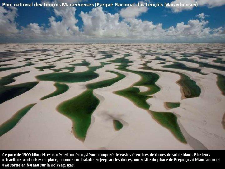 Parc national des Lençóis Maranhenses (Parque Nacional dos Lençóis Maranhenses) Ce parc de 1500