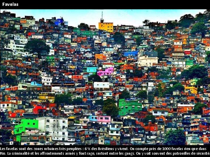 Favelas Les favelas sont des zones urbaines très peuplées : 6 % des Brésiliens