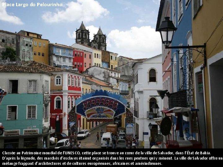Place Largo do Pelourinho Classée au Patrimoine mondial de l'UNESCO, cette place se trouve