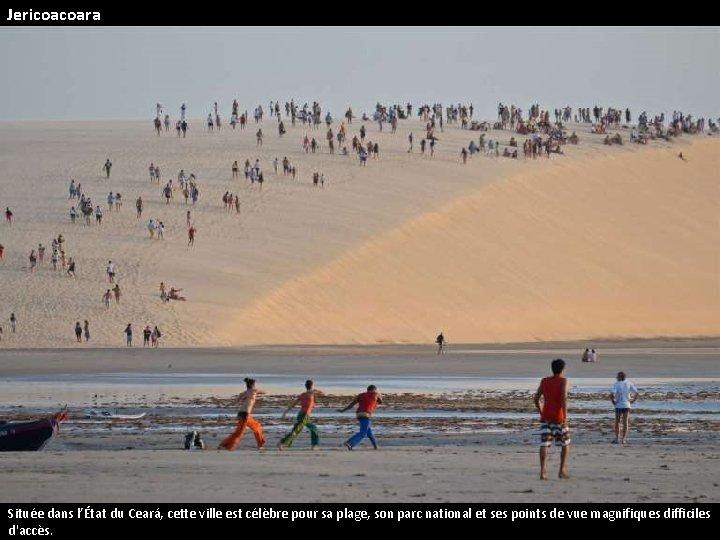 Jericoacoara Située dans l'État du Ceará, cette ville est célèbre pour sa plage, son