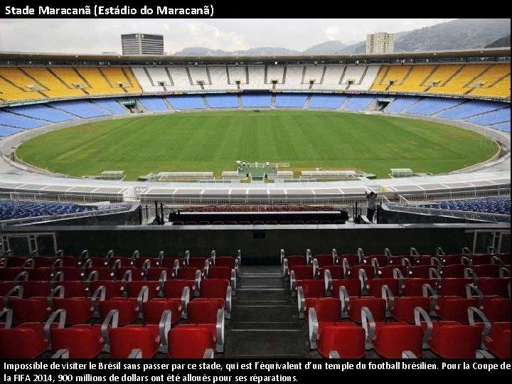 Stade Maracanã (Estádio do Maracanã) Impossible de visiter le Brésil sans passer par ce
