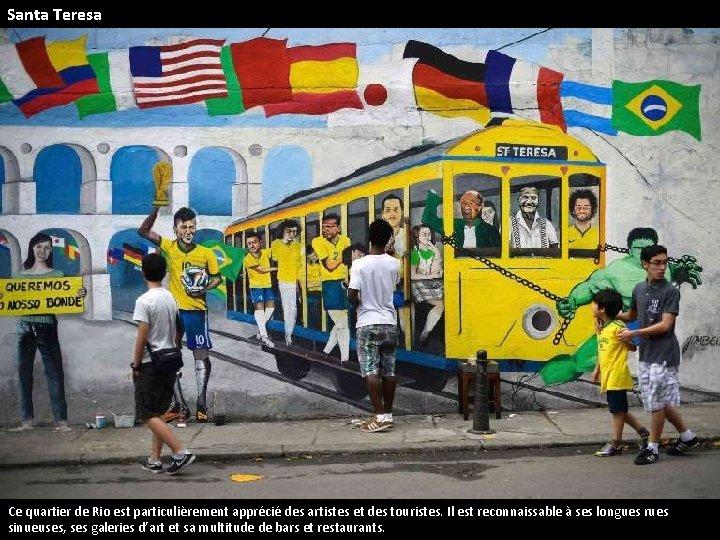 Santa Teresa Ce quartier de Rio est particulièrement apprécié des artistes et des touristes.