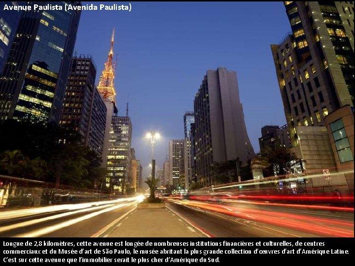 Avenue Paulista (Avenida Paulista) Longue de 2, 8 kilomètres, cette avenue est longée de