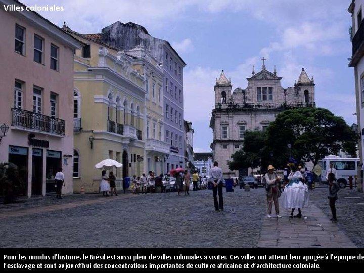 Villes coloniales Pour les mordus d'histoire, le Brésil est aussi plein de villes coloniales