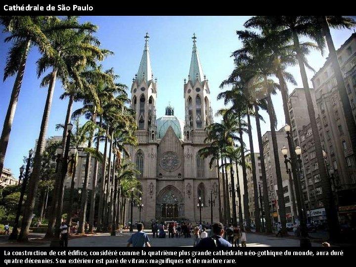 Cathédrale de São Paulo La construction de cet édifice, considéré comme la quatrième plus