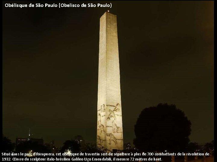 Obélisque de São Paulo (Obelisco de São Paulo) Situé dans le parc d'Ibirapuera, cet