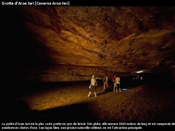 Grotte d'Aroe Jari (Caverna Aroe Jari) La grotte d'Aroe Jari est la plus vaste
