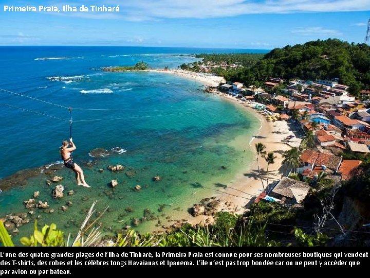 Primeira Praia, Ilha de Tinharé L'une des quatre grandes plages de l'Ilha de Tinharé,