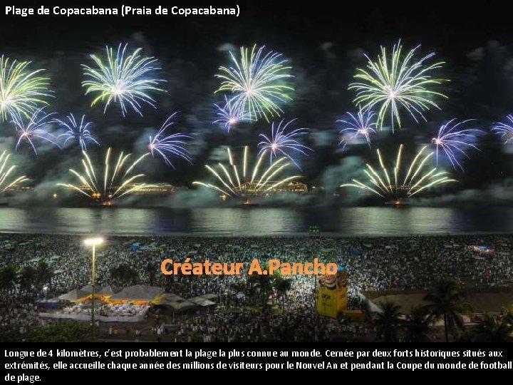 Plage de Copacabana (Praia de Copacabana) Créateur A. Pancho Longue de 4 kilomètres, c'est