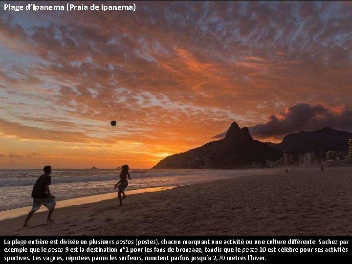 Plage d'Ipanema (Praia de Ipanema) La plage entière est divisée en plusieurs postos (postes),