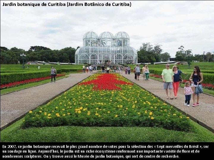 Jardin botanique de Curitiba (Jardim Botânico de Curitiba) En 2007, ce jardin botanique recevait
