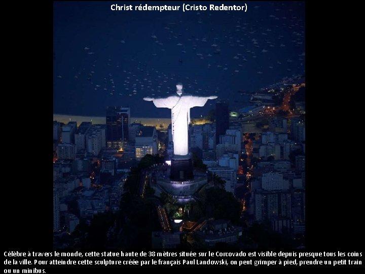 Christ rédempteur (Cristo Redentor) Célèbre à travers le monde, cette statue haute de 38