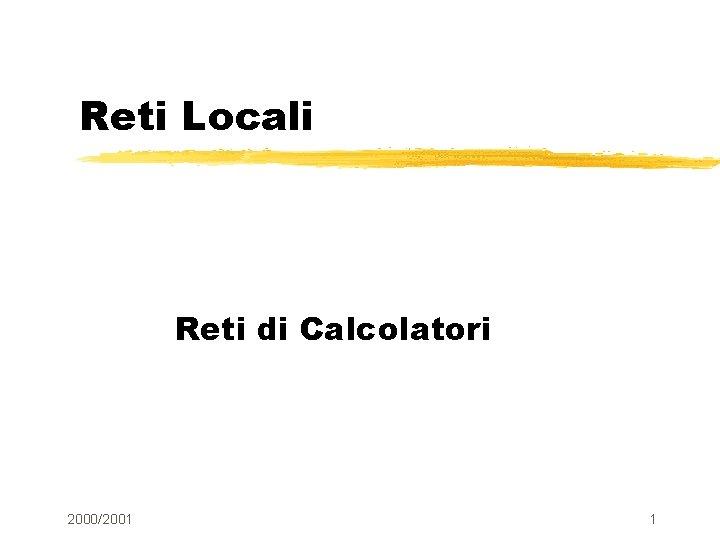 Reti Locali Reti di Calcolatori 2000/2001 1