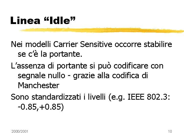 """Linea """"Idle"""" Nei modelli Carrier Sensitive occorre stabilire se c'è la portante. L'assenza di"""