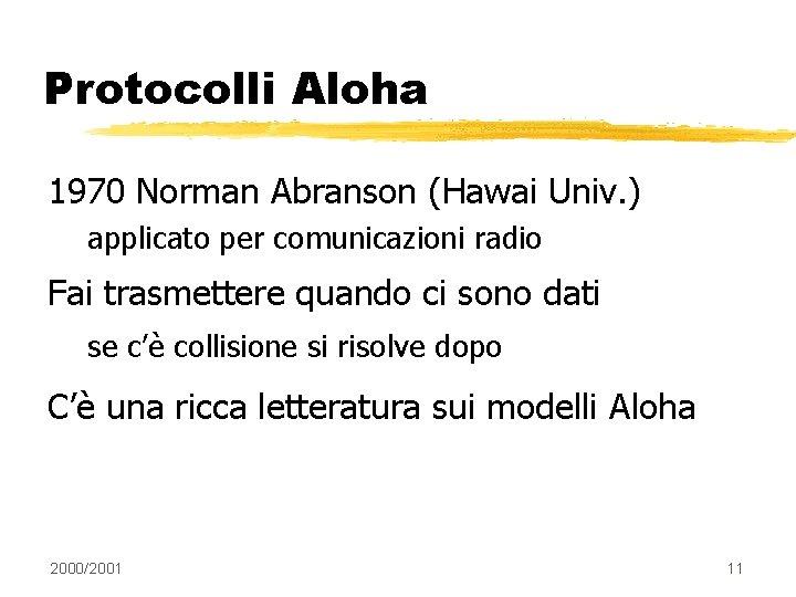 Protocolli Aloha 1970 Norman Abranson (Hawai Univ. ) applicato per comunicazioni radio Fai trasmettere