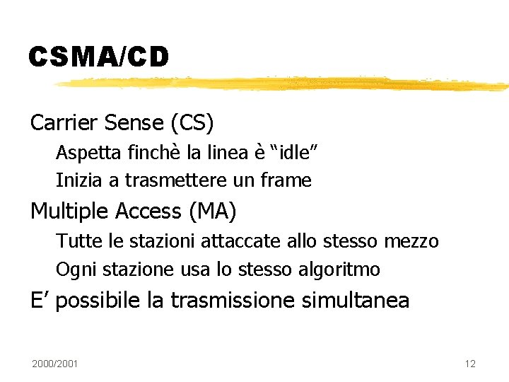 """CSMA/CD Carrier Sense (CS) Aspetta finchè la linea è """"idle"""" Inizia a trasmettere un"""