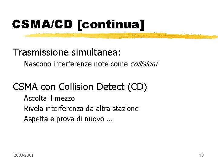 CSMA/CD [continua] Trasmissione simultanea: Nascono interferenze note come collisioni CSMA con Collision Detect (CD)