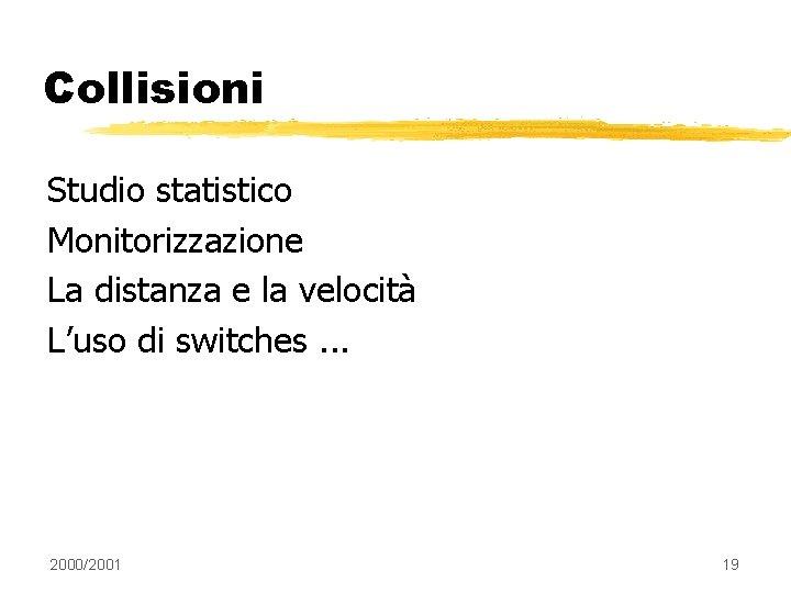 Collisioni Studio statistico Monitorizzazione La distanza e la velocità L'uso di switches. . .
