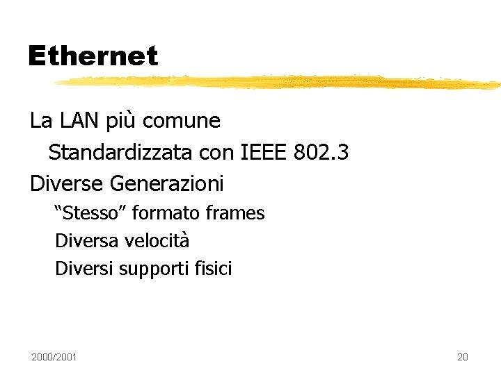 """Ethernet La LAN più comune Standardizzata con IEEE 802. 3 Diverse Generazioni """"Stesso"""" formato"""