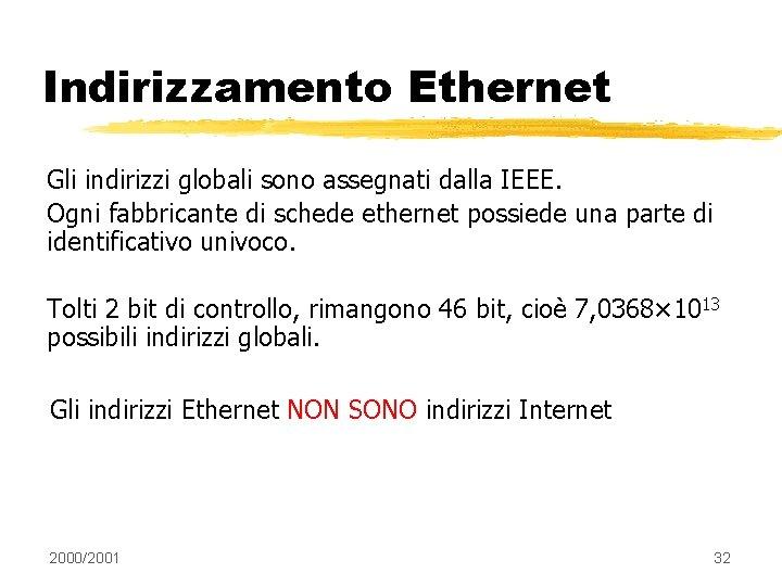 Indirizzamento Ethernet Gli indirizzi globali sono assegnati dalla IEEE. Ogni fabbricante di schede ethernet
