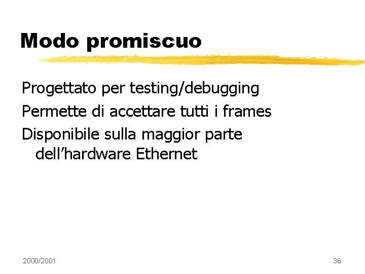 Modo promiscuo Progettato per testing/debugging Permette di accettare tutti i frames Disponibile sulla maggior
