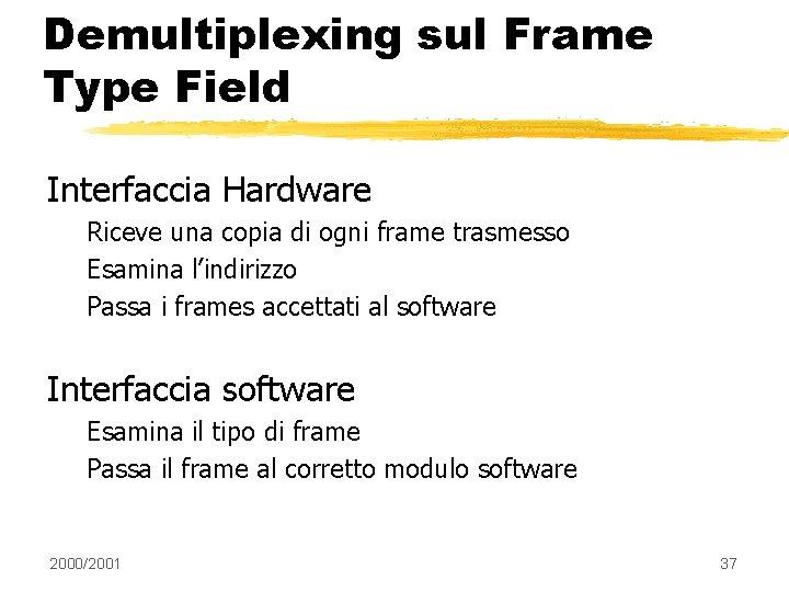 Demultiplexing sul Frame Type Field Interfaccia Hardware Riceve una copia di ogni frame trasmesso