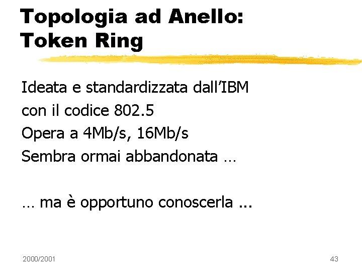 Topologia ad Anello: Token Ring Ideata e standardizzata dall'IBM con il codice 802. 5